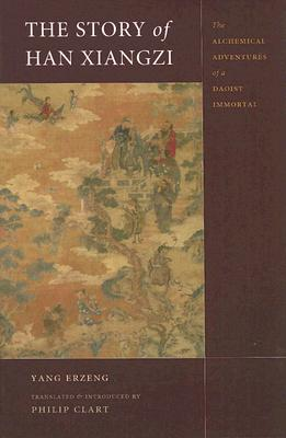 Image for The Story of Han Xiangzi: The Alchemical Adventures of A Daoist Immortal