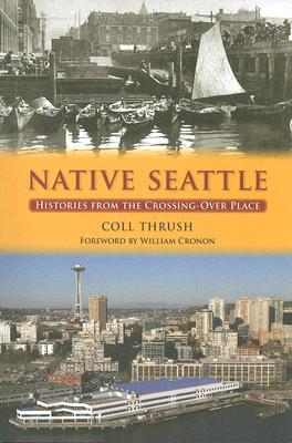 Native Seattle: Histories from the Crossing-Over Place (Weyerhaeuser Environmental Books), Coll Thrush