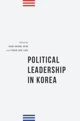 Political Leadership in Korea (Publications on Asia of the Institute for Comparative and Foreign Area Studies)