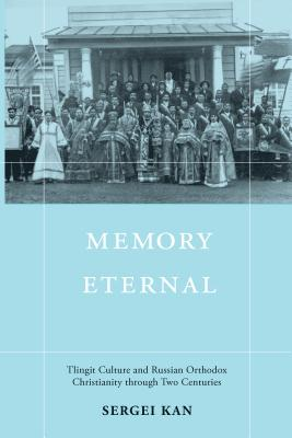 Image for Memory Eternal: Tlingit Culture and Russian Orthodox Christianity through Two Centuries