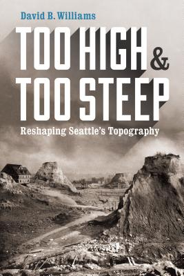 Image for Too High and Too Steep: Reshaping Seattle's Topography