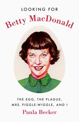 Image for Looking for Betty MacDonald: The Egg, the Plague, Mrs. Piggle-Wiggle, and I