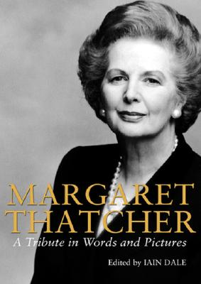 Margaret Thatcher: A Tribute in Words and Pictures
