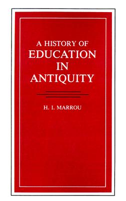 A History Of Education In Antiquity (Wisconsin Studies in Classics), H.I. Marrou