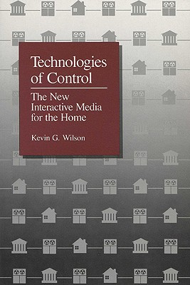 Technologies of Control: The New Interactive Media for the Home, Wilson, Kevin G.
