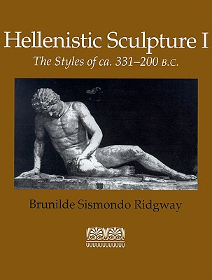 Image for Hellenistic Sculpture I: The Styles of ca. 331-200 B.C. (Wisconsin Studies in Classics, Richard Daniel De Puma and Patricia A. Rosenmeyer, Series Editors)