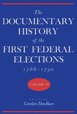Image for The Documentary History of the First Federal Elections, 1788-1790, Volume IV