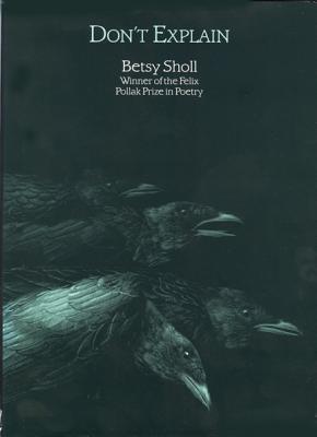 Don't Explain (Felix Pollak Prize in Poetry), Elizabeth N. Sholl