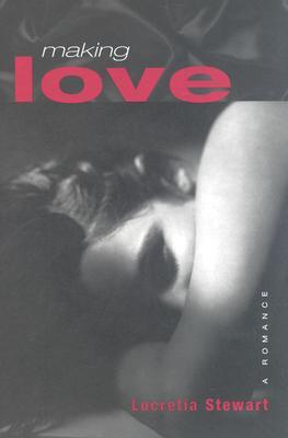 Making Love: A Romance, Stewart, Lucretia