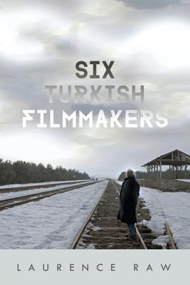Six Turkish Filmmakers (Wisconsin Film Studies), Raw, Laurence