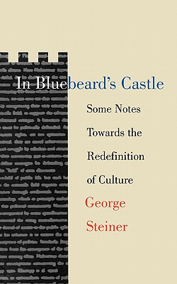 In Bluebeard's Castle: Some Notes Towards the Redefinition of Culture, GEORGE STEINER