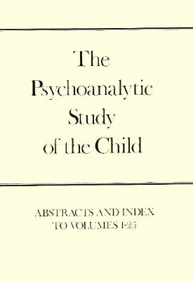 The Psychoanalytic Study of the Child Volumes 1-25 Abstracts and Index, Yale university Press