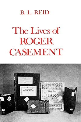 The Lives of Roger Casement, Reid, B. L.