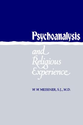 Psychoanalysis and Religious Experience, W. Meissner