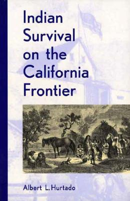 Indian Survival on the California Frontier (Yale Western Americana Series), Hurtado, Albert L.