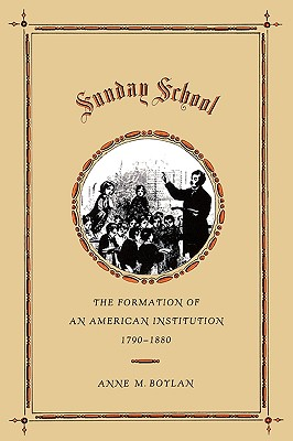 Image for Sunday School: The Formation of an American Institution, 1790-1880