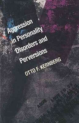 Aggression in Personality Disorders and Perversions, Doctor (M.D.) Otto Kernberg M.D.