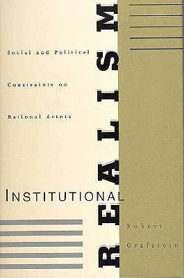 Image for Institutional Realism: Social and Political Constraints on Rational Actors