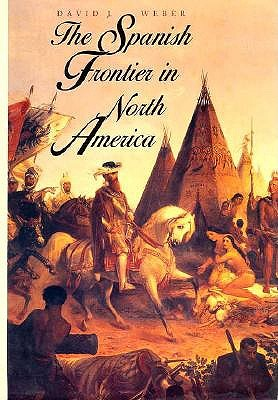 Image for The Spanish Frontier in North America (The Lamar Series in Western History)