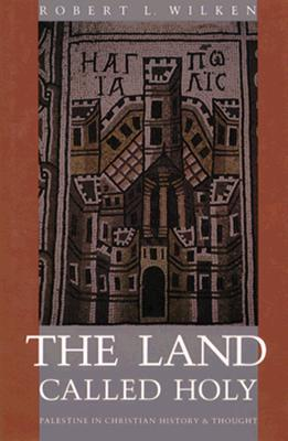 Image for The Land Called Holy: Palestine in Christian History and Thought