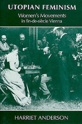 Utopian Feminism: Women`s Movements in Fin-de-Siecle Vienna, Anderson, Harriet