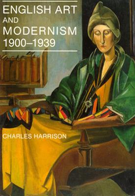English Art and Modernism 1900-1939, HARRISON, Charles