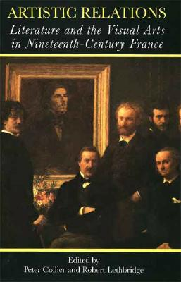 Image for Artistic Relations: Literature and the Visual Arts in Nineteenth-Century France
