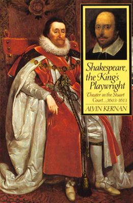 Shakespeare, the King's Playwright: Theater in the Stuart Court, 1603-1613, Kernan, Alvin