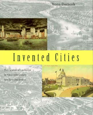 Image for Invented Cities: The Creation of Landscape in Nineteenth-Century New York and Boston