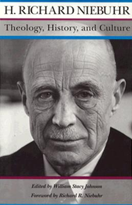 Theology, History, and Culture: Major Unpublished Writings, H. Richard Niebuhr
