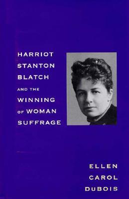 Harriot Stanton Blatch and the Winning of Woman Suffrage, DuBois, Professor Ellen Carol
