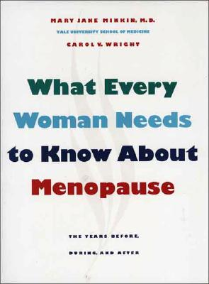 What Every Woman Needs to Know about Menopause: The Years Before, During, and After, Minkin M.D., Mary Jane; Wright Ph.D., Carol V.