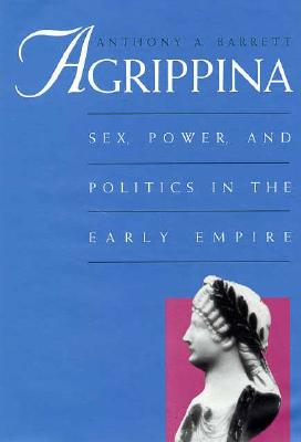 Image for Agrippina: Sex, Power, and Politics in the Early Empire