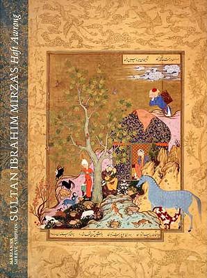 Image for Sultan Ibrahim Mirza's Haft Awrang: A Princely Manuscript from Sixteenth-Century Iran