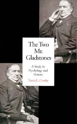 The Two Mr. Gladstones: A Study in Psychology and History, Crosby, Travis L.