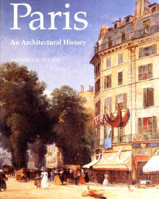 Paris: An Architectural History, Anthony Sutcliffe