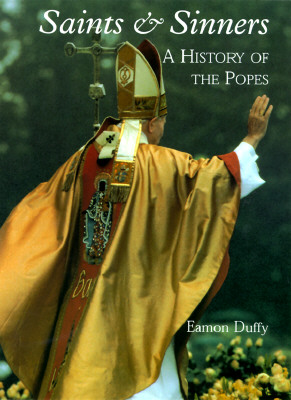 Saints and Sinners: A History of the Popes, Eamon Duffy