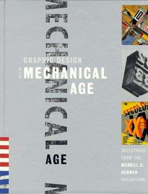 Image for Graphic Design in the Mechanical Age: Selections from the Merrill C. Berman Collection
