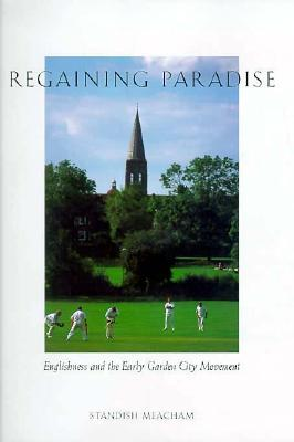 Image for Regaining Paradise: Englishness and the Early Garden City Movement