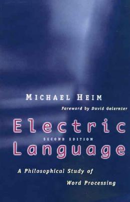 Electric Language: A Philosophical Study of Word Processing, Second Edition, Heim, Mr. Michael