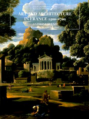 Art and Architecture in France 1500-1700, Blunt, Anthony