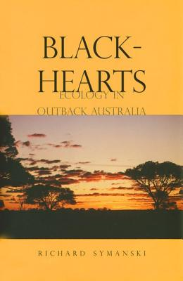 Blackhearts: Ecology in Outback Australia, Symanski, Richard