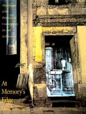Image for At Memory's Edge: After-Images of the Holocaust in Contemporary Art and Architecture