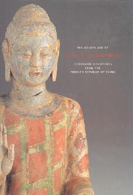 Image for The Golden Age of Chinese Archaeology: Celebrated Discoveries from The People`s Republic of China