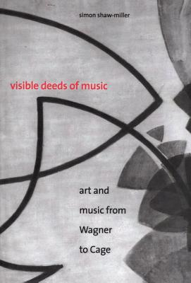 Image for Visible Deeds of Music: Art and Music from Wagner to Cage