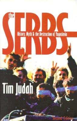 Image for The Serbs: History, Myth and the Destruction of Yugoslavia, Second Edition (Yale Nota Bene)