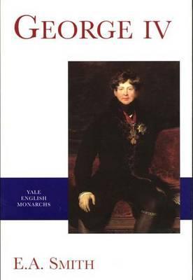 George IV (The English Monarchs Series), Smith, E.A.; Smith, Dr. E. A.