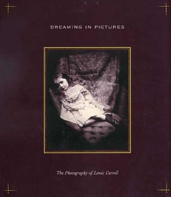 Image for Dreaming in Pictures: The Photography of Lewis Carroll