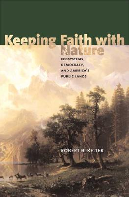 Image for Keeping Faith with Nature: Ecosystems, Democracy, and America's Public Lands