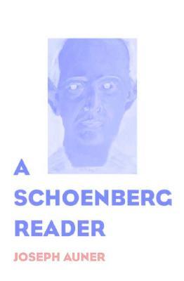 A Schoenberg Reader: Documents of a Life, Joseph Auner